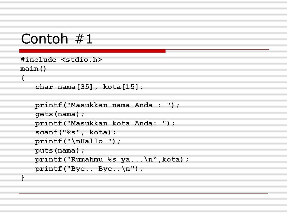 Contoh #1 #include <stdio.h> main() { char nama[35], kota[15];